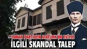 Yunan partiden Atatürk'ün eviyle ilgili skandal talep