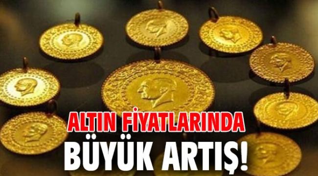 Altın fiyatlarında büyük artış!