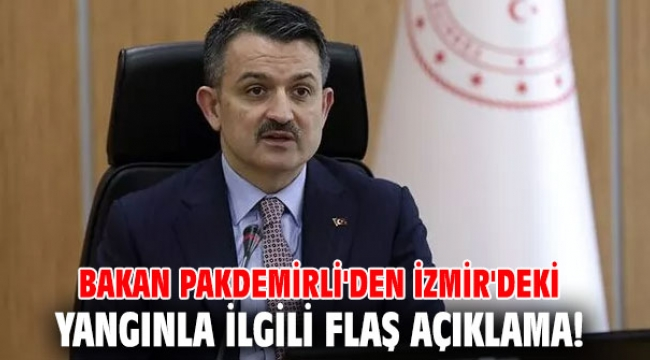Bakan Pakdemirli'den İzmir'deki yangınla ilgili flaş açıklama!