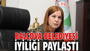 Balçova Belediyesi, İyiliği Paylaştı
