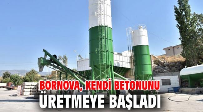 Bornova, kendi betonunu üretmeye başladı