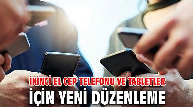İkinci el Cep Telefonu ve Tabletler İçin Yeni Düzenleme