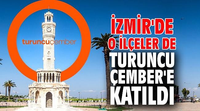 İzmir'de o ilçeler de Turuncu Çember'e katıldı