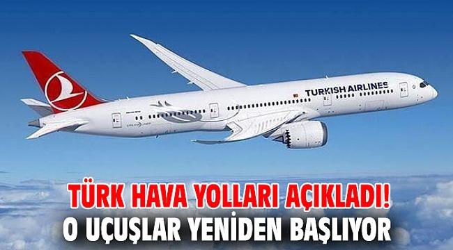 Türk Hava Yolları açıkladı! O uçuşlar yeniden başlıyor