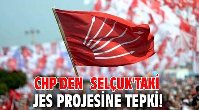 CHP'den  Selçuk'taki JES projesine tepki!