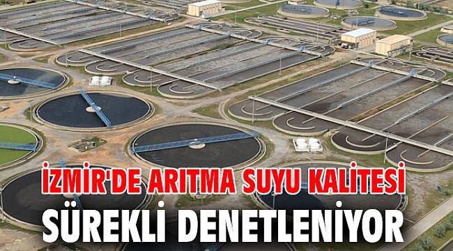 İzmir'de arıtma suyu kalitesi sürekli denetleniyor