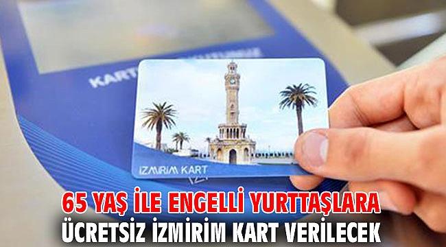 65 yaş ile engelli yurttaşlara ücretsiz İzmirim Kart verilecek