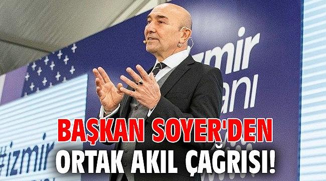 Başkan Soyer'den ortak akıl çağrısı!
