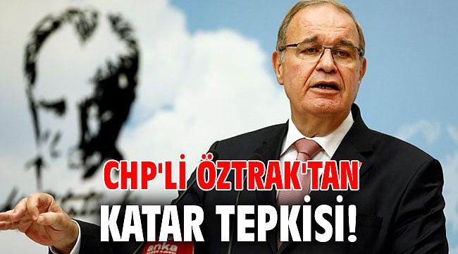 CHP'li Öztrak'tan Katar tepkisi!