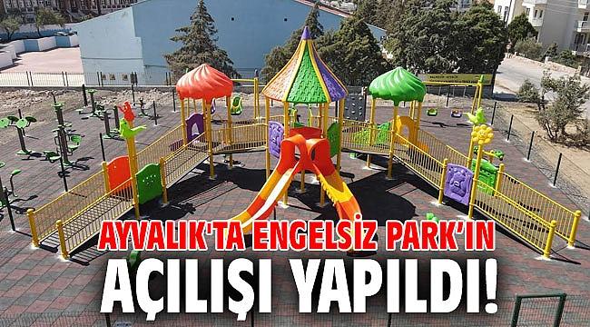 Ayvalık'ta Engelsiz Park'ın açılışı yapıldı!