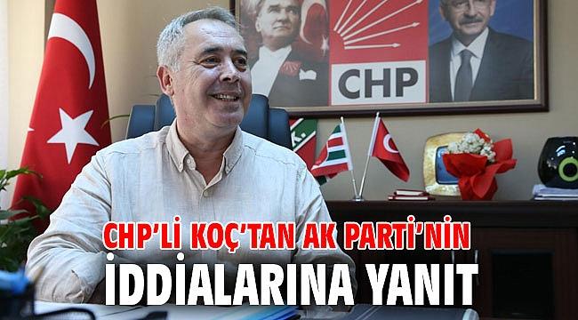 CHP'li Koç'tan Ak Parti'nin iddialarına yanıt