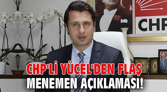 CHP'li Yücel'den flaş Menemen açıklaması!
