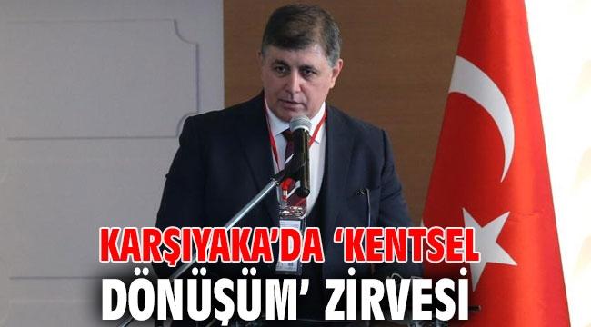Karşıyaka'da 'kentsel dönüşüm' zirvesi düzenleniyor