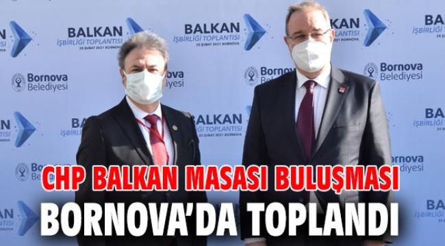CHP Balkan Masası Buluşması Bornova'da toplandı