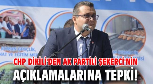 CHP Dikili'den AK Partili Şekerci'nin açıklamalarına tepki!