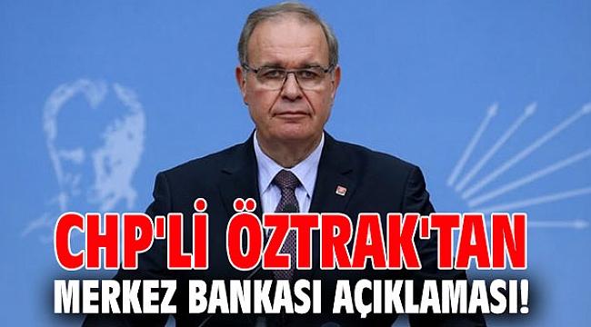 CHP'li Öztrak'tan Merkez Bankası açıklaması!