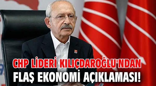 CHP lideri Kılıçdaroğlu'ndan flaş ekonomi açıklaması!