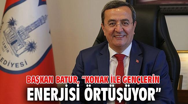 """Başkan Batur, """"Konak ile gençlerin enerjisi örtüşüyor"""""""
