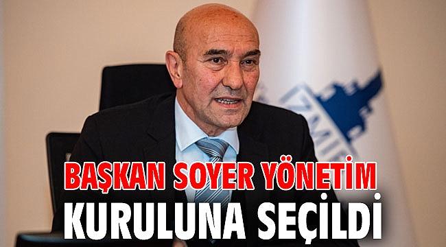 Başkan Soyer yönetim kuruluna seçildi