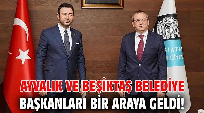 Ayvalık ve Beşiktaş Belediye Başkanları bir araya geldi!