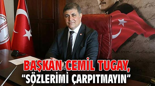 """Başkan Cemil Tugay, """"Sözlerimi çarpıtmayın"""""""
