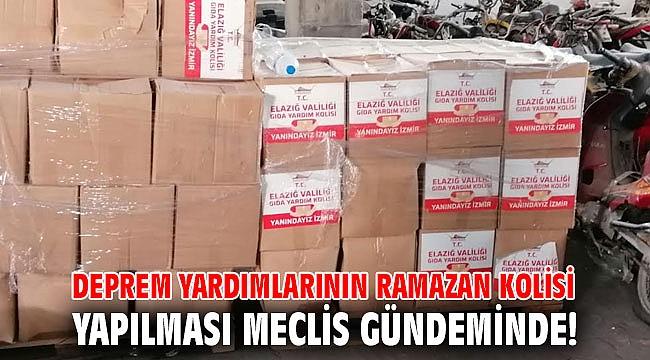 Deprem yardımlarının Ramazan kolisi yapılması Meclis gündeminde!