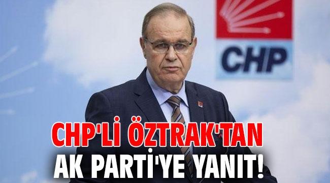 CHP'li Öztrak'tan AK Parti'ye yanıt!