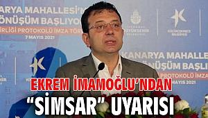 """EKREM İMAMOĞLU'NDAN """"SİMSAR"""" UYARISI"""