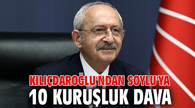 Kılıçdaroğlu'ndan Soylu'ya 10 kuruşluk dava