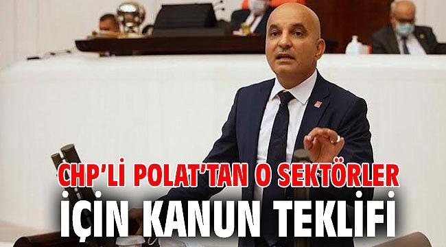 CHP'li Polat'tan o sektörler için kanun teklifi