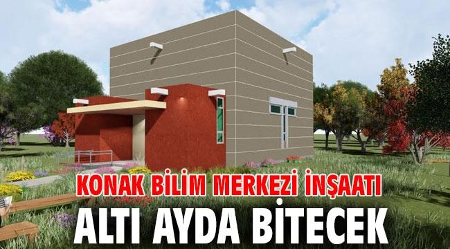 Konak Bilim Merkezi inşaatı altı ayda bitecek