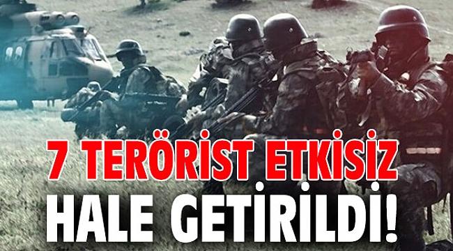7 terörist etkisiz hale getirildi!