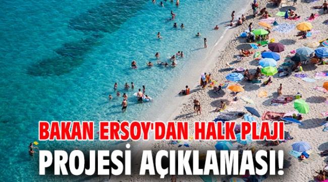 Bakan Ersoy'dan halk plajı projesi açıklaması!
