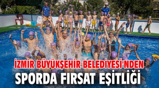 İzmir Büyükşehir Belediyesi'nden sporda fırsat eşitliği