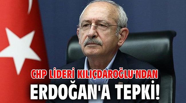 CHP lideri Kılıçdaroğlu'ndan Erdoğan'a tepki!