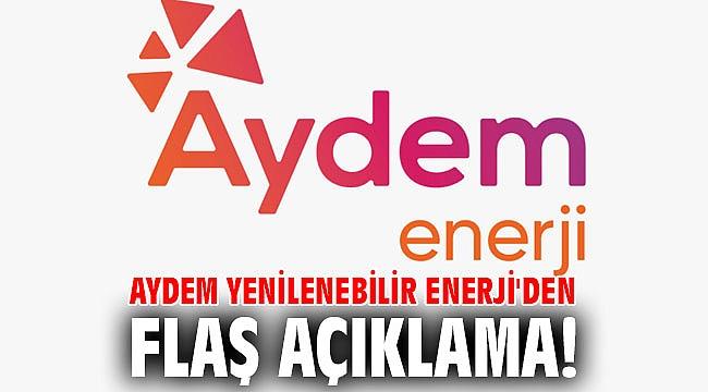 Aydem Yenilenebilir Enerji'den flaş açıklamalar