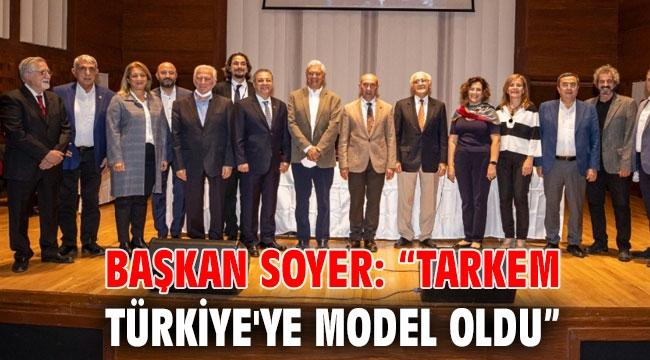 """Başkan Soyer: """"TARKEM Türkiye'ye model oldu"""""""
