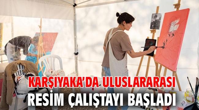 Karşıyaka'da Uluslararası Resim Çalıştayı başladı
